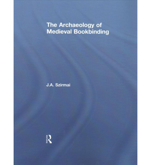 Archaeology of Medieval Bookbinding (Paperback) (J. A. Szirmai) - image 1 of 1