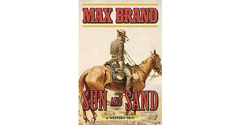 Sun and Sand : A Western Trio (Reprint) (Paperback) (Max Brand) - image 1 of 1