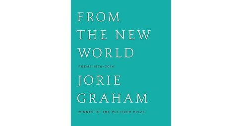 From the New World : Poems 1976-2014 (Reprint) (Paperback) (Jorie Graham) - image 1 of 1