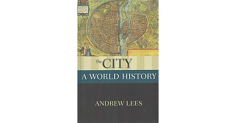 City : A World History (Hardcover) (Andrew Lees) - image 1 of 1