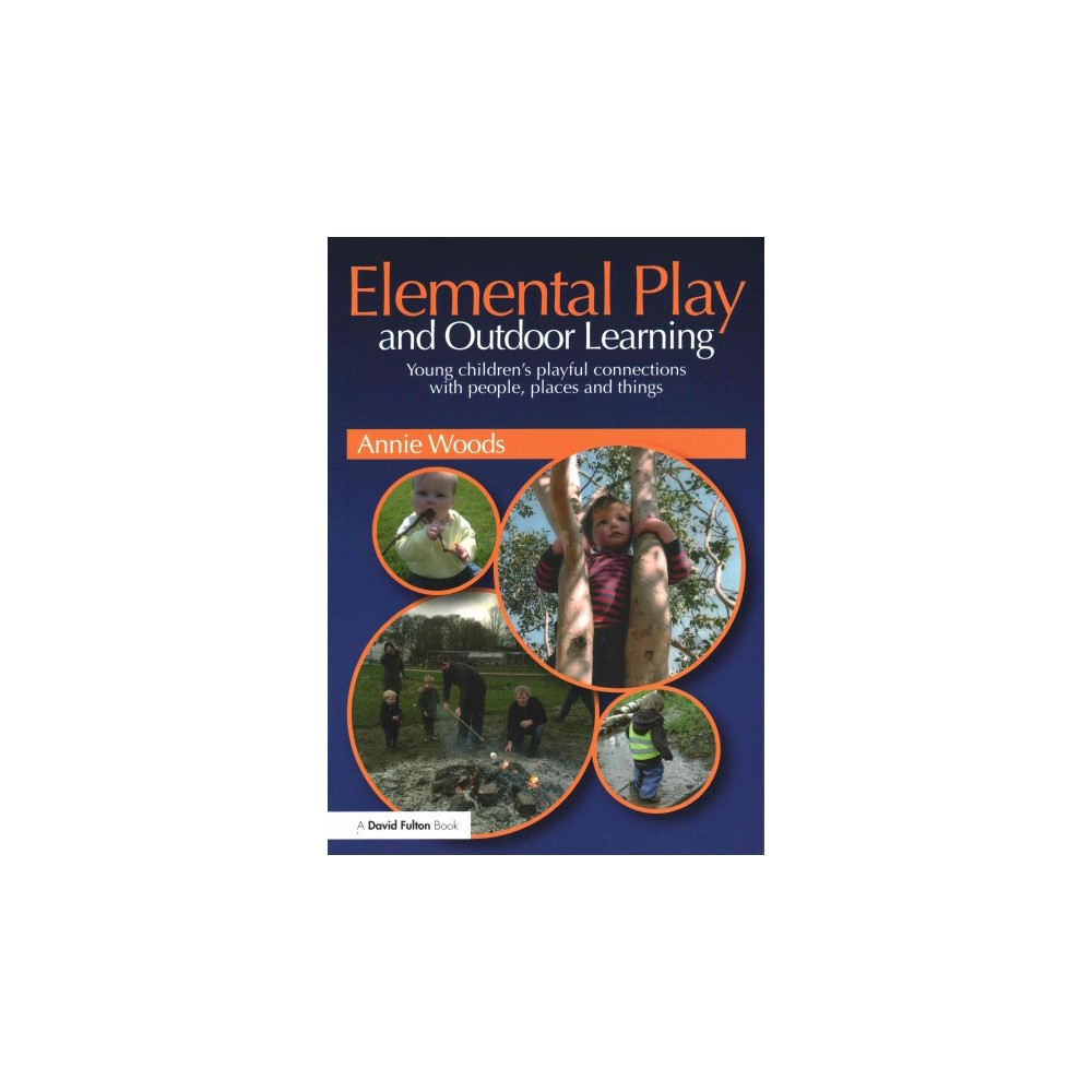 Elemental Play and Outdoor Learning : Young Children's Playful Connections With People, Places and