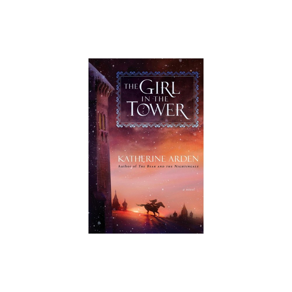Girl in the Tower - (The Winternight Trilogy) by Katherine Arden (Hardcover)