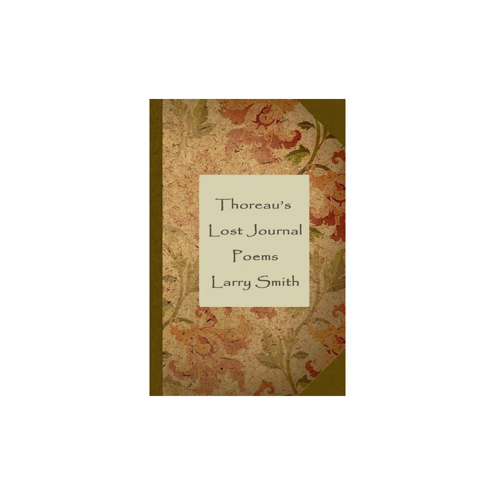 Thoreau's Lost Journal : Poems - by Larry Smith (Paperback)