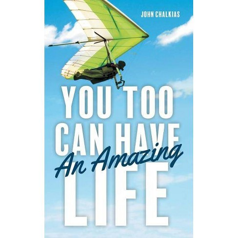 You Too Can Have An Amazing Life - by  John Chalkias (Paperback) - image 1 of 1