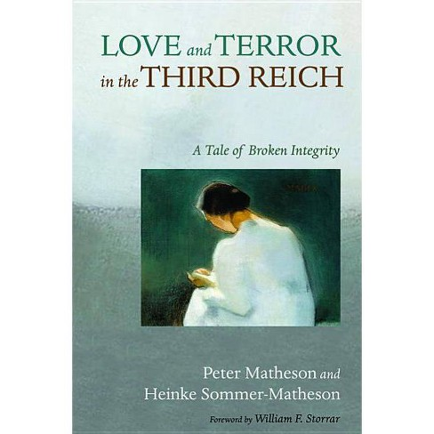 Love and Terror in the Third Reich - by  Peter Matheson & Heinke Sommer-Matheson (Paperback) - image 1 of 1