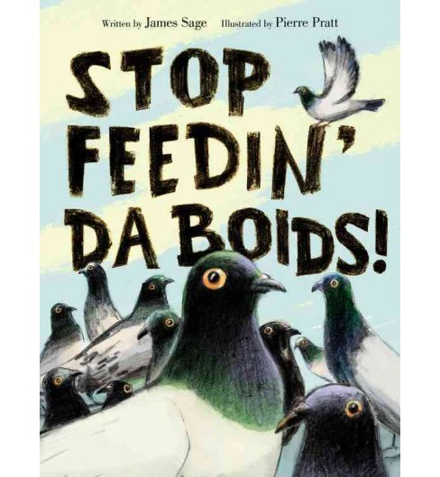 Stop Feedin' Da Boids! -  by James Sage (Hardcover) - image 1 of 1