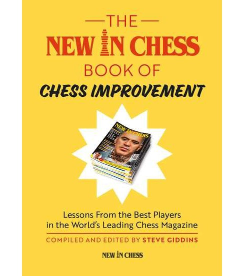 New in Chess Book of Chess Improvement : Lessons from the Best Players in the World's Leading Chess - image 1 of 1