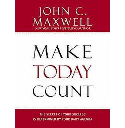 Make Today Count : The Secret of Your Success Is Determined by Your Daily Agenda (Hardcover) (John C. - image 1 of 1