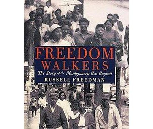 Freedom Walkers : The Story of the Montgomery Bus Boycott (Hardcover) (Russell Freedman) - image 1 of 1