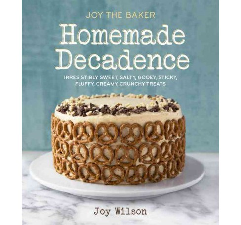 Joy the Baker Homemade Decadence : Irresistibly Sweet, Salty, Gooey, Sticky, Fluffy, Creamy, Crunchy - image 1 of 1