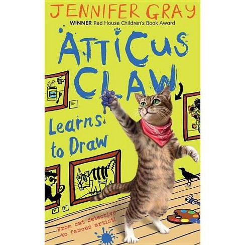 Atticus Claw Learns to Draw - by  Jennifer Gray (Paperback) - image 1 of 1
