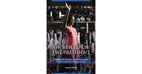 On Behalf of the President : Presidential Spouses and White House Communications Strategy Today - image 1 of 1