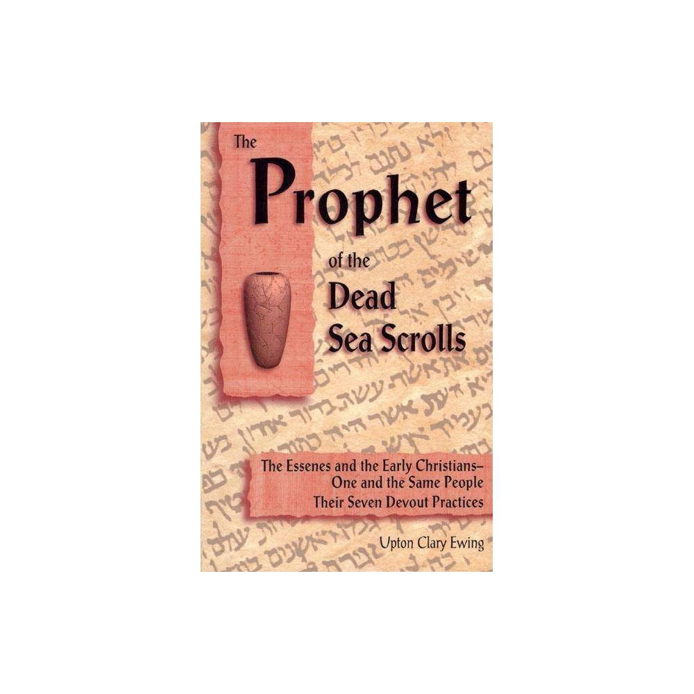 The Prophet Of The Dead Sea Scrolls 3rd Edition By Upton Clary Ewing Paperback