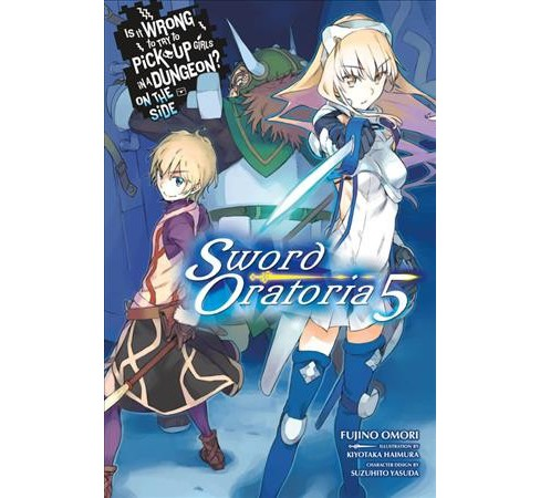 Is It Wrong to Try to Pick Up Girls in a Dungeon? On the Side: Sword Oratoria 5 -  (Paperback) - image 1 of 1