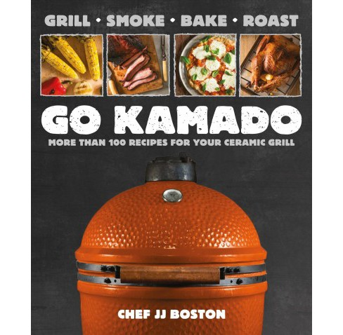 Go Kamado : More Than 100 Recipes for Your Ceramic Grill -  by J. J. Boston (Paperback) - image 1 of 1