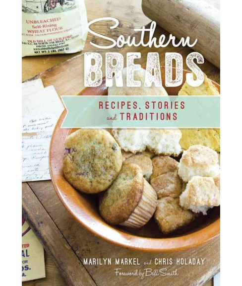 Southern Breads : Recipes, Stories and Traditions (Paperback) (Marilyn Markel & Chris Holaday) - image 1 of 1