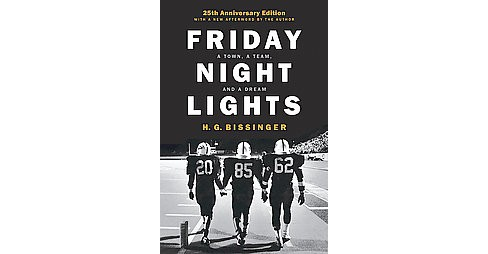 Friday Night Lights : A Town, a Team, and a Dream (Hardcover) (H. G. Bissinger) - image 1 of 1