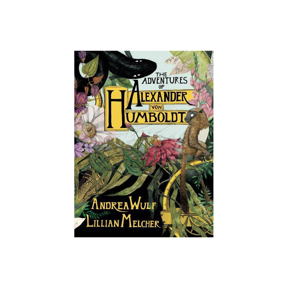 The Adventures of Alexander Von Humboldt - (Pantheon Graphic Library) by Andrea Wulf (Hardcover) Top
