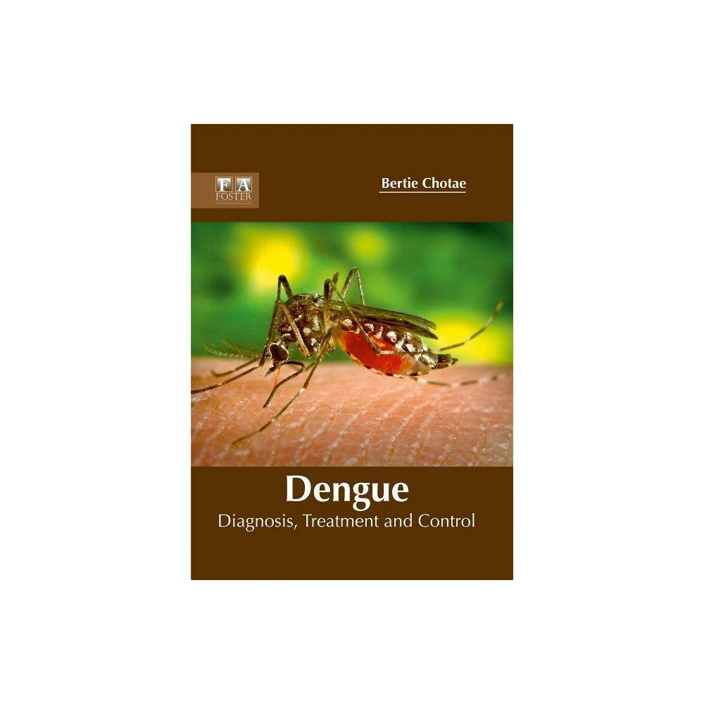 Dengue: Diagnosis, Treatment and Control - (Hardcover)