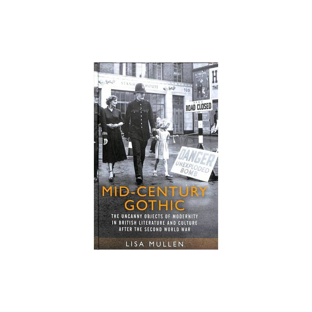 Mid-century Gothic : The Uncanny Objects of Modernity in British Literature and Culture After the Second