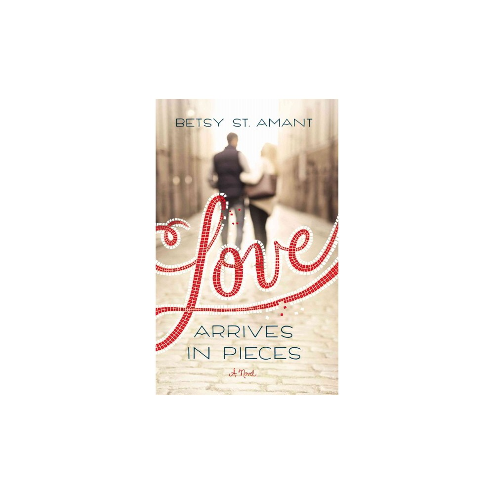 Love Arrives in Pieces (Paperback) (Betsy St. Amant)
