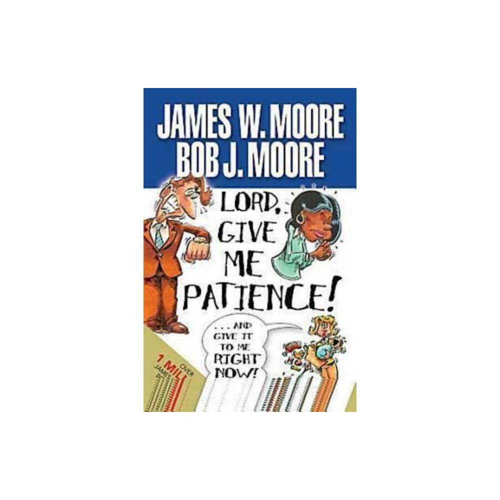 Lord Give Me Patience and Give It to Me Right Now! - (Paperback)