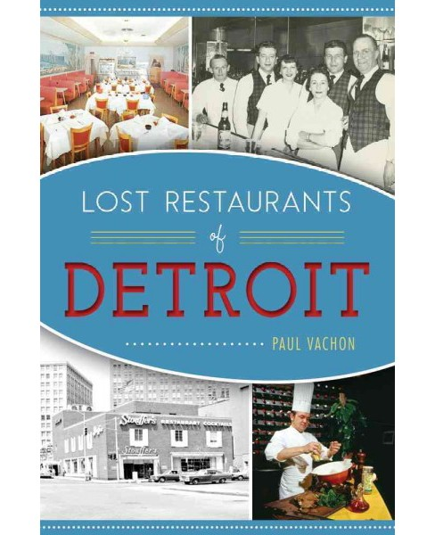 Lost Restaurants of Detroit (Paperback) (Paul Vachon) - image 1 of 1