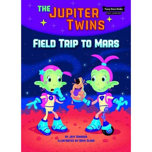 Field Trip to Mars - (Funny Bone Books (TM) First Chapters -- The Jupiter Twins) by  Jeff Dinardo - image 1 of 1