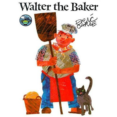Walter the Baker - (World of Eric Carle)by Eric Carle (Paperback)