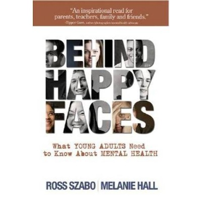 Behind Happy Faces - by  Ross E Szabo & Melanie Hall (Paperback)