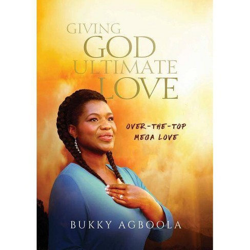 Giving God Ultimate Love - by  Bukky Agboola (Paperback) - image 1 of 1
