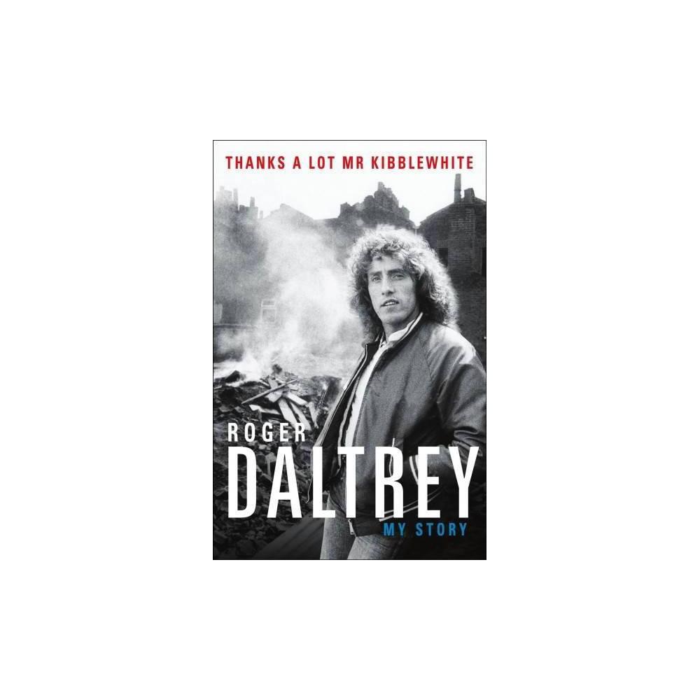 Thanks a Lot Mr Kibblewhite - by Roger Daltrey (Paperback)