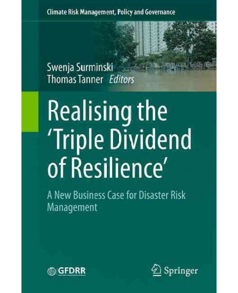 Realising the Triple Dividend of Resilience : A New Business Case for Disaster Risk Management - image 1 of 1
