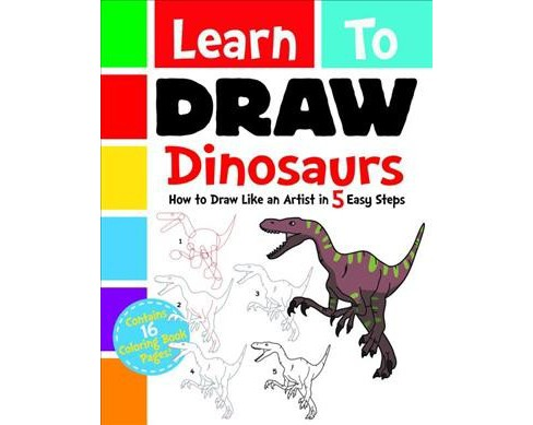 Learn to Draw Dinosaurs : How to Draw like an Artist in 5 Easy Steps -  (Paperback) - image 1 of 1