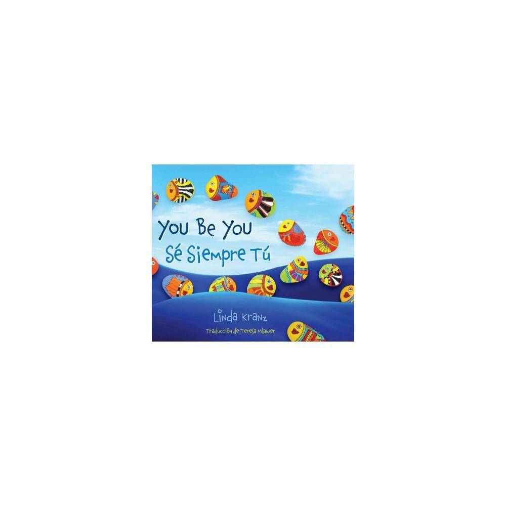 You Be You / Se Siempre Tu (Bilingual) (Hardcover) (Linda Kranz)