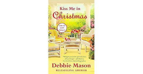 Kiss Me in Christmas ( Christmas, Colorado) (Paperback) by Debbie Mason - image 1 of 1