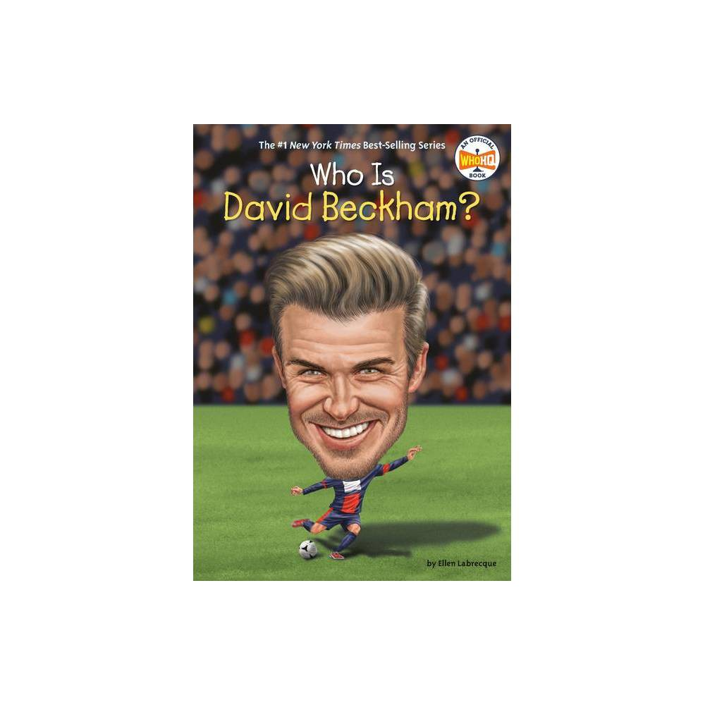 Who Is David Beckham Who Was By Ellen Labrecque Hardcover
