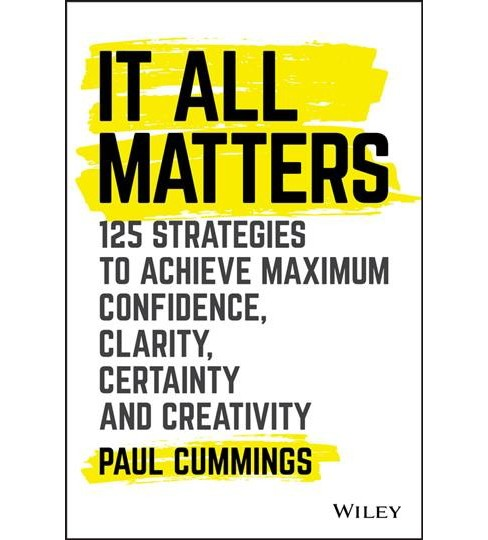 It All Matters : 125 Strategies to Achieve Maximum Confidence, Clarity, Certainty, and Creativity - image 1 of 1
