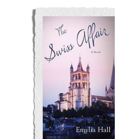 The Swiss Affair - by  Emylia Hall (Paperback) - image 1 of 1