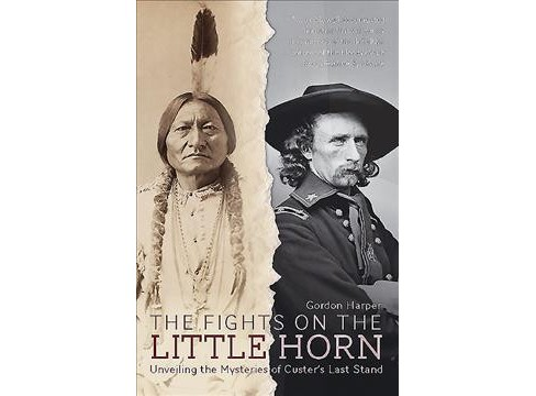 Fights on the Little Horn : Unveiling the Mysteries of Custer's Last Stand - Reprint by Gordon Clinton - image 1 of 1