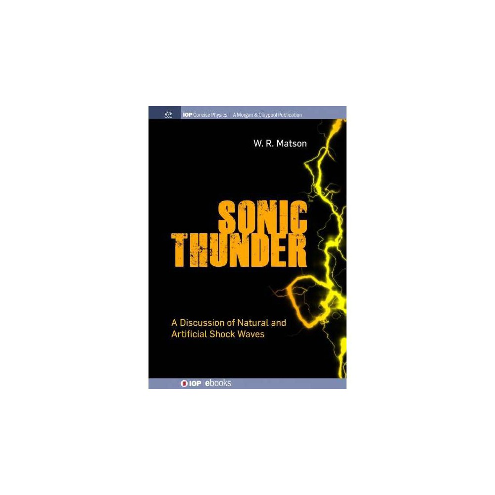 Sonic Thunder : A Discussion of Natural and Artificial Shock Waves - by W. R. Matson (Paperback)