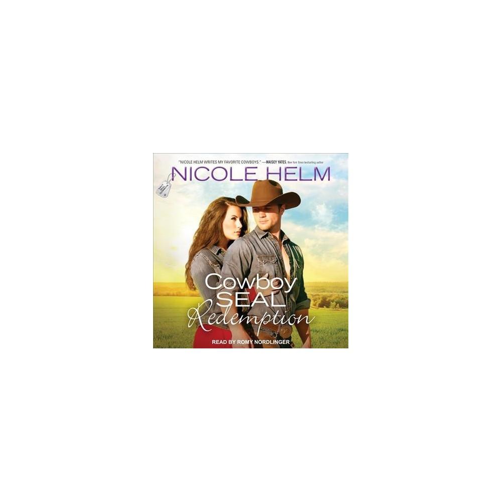 Cowboy Seal Redemption - Unabridged (Navy Seal Cowboys) by Nicole Helm (CD/Spoken Word)