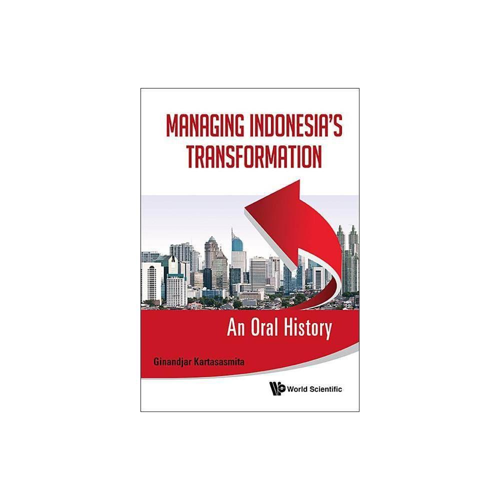 Managing Indonesia S Transformation An Oral History By Ginandjar Kartasasmita Hardcover