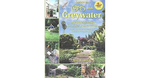 New Create an Oasis With Greywater : Integrated Design for Water Conservation: Reuse, Rainwater - image 1 of 1