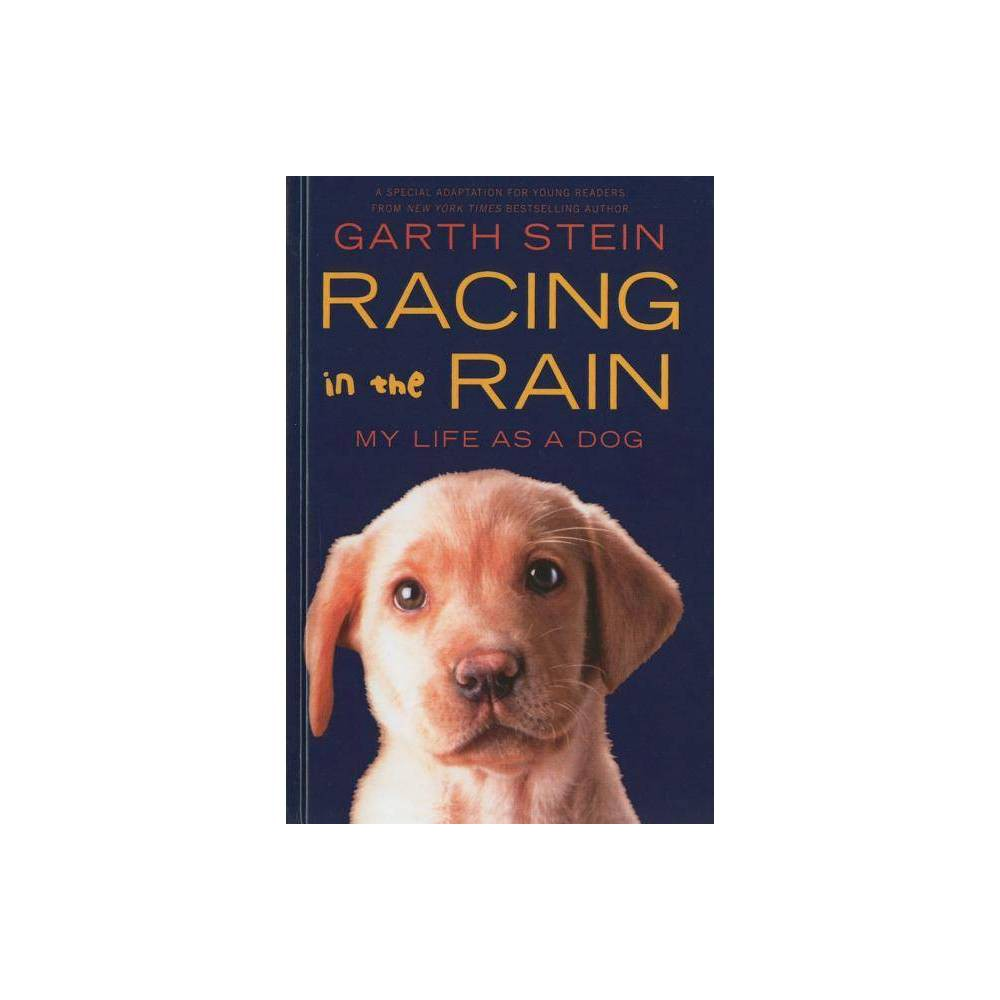 Racing in the Rain - by Garth Stein (Hardcover) Have you ever wondered what your dog is thinking? Meet one funny dog--Enzo, the lovable mutt who tells this story. Enzo knows he is different from other dogs: most dogs love to chase cars, but Enzo longs to race them. He learns about racing and the world around him by watching TV and by listening to the words of his best friend, Denny, an up-and-coming race car driver, and his daughter, ZoE, his constant companion. Enzo finds that life is just like being on the racetrack--it isn't simply about going fast. And, applying the rules of racing to his world, Enzo takes on his family's challenges and emerges a hero. In the end, Enzo holds in his heart the dream that Denny will go on to be a racing champion with his daughter by his side. For theirs is an extraordinary friendship--one that reminds us all to celebrate the triumph of the human (and canine) spirit. This is a special adaptation for young people of the acclaimed  New York Times  bestselling adult novel  The Art of Racing in the Rain.