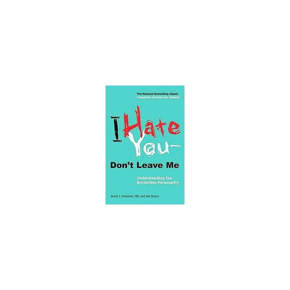 I Hate You--Don't Leave Me : Understanding the Borderline Personality (Revised / Updated) (Paperback)