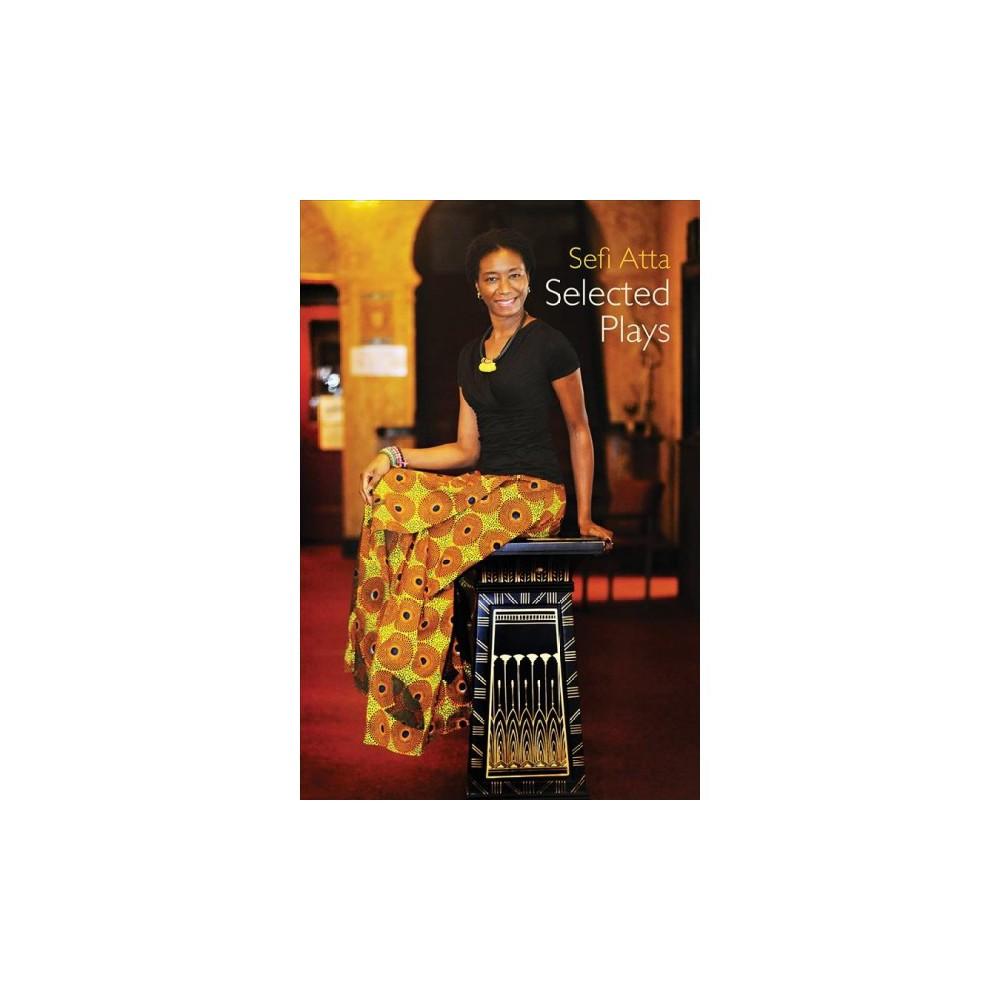 Sefi Atta : Selected Plays - (Paperback)
