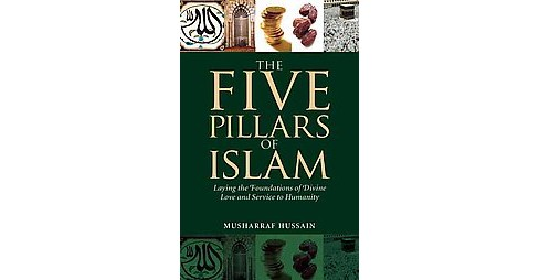 Five Pillars of Islam : Laying the Foundations of Divine Love and Service to Humanity (Paperback) - image 1 of 1
