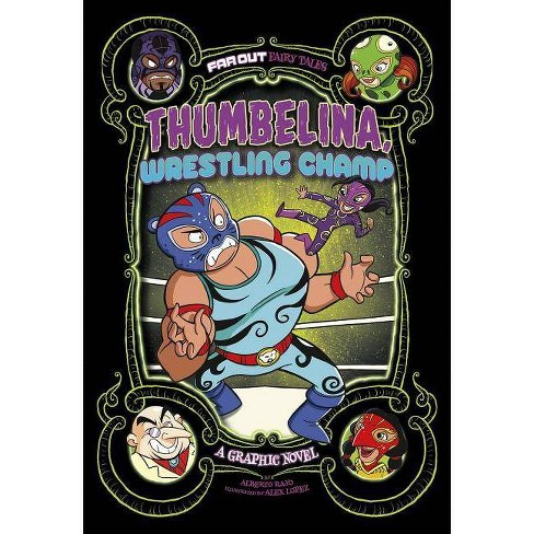 Thumbelina, Wrestling Champ - (Far Out Fairy Tales) by  Alberto Rayo (Paperback) - image 1 of 1