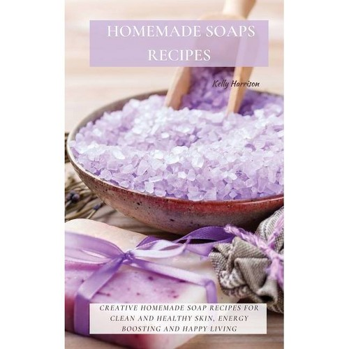Homemade Soaps Recipes - by Kelly Harrison (Hardcover)